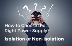 Isolation or Non-isolation: How to Choose the Right Power Supply?