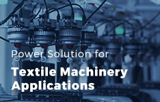 Power Solution for Textile Machinery Applications