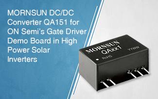 MORNSUN DC/DC Converter QA151 for ON Semi's  Gate Driver Demo Board in High Power Solar Inverters