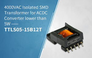 4000VAC Isolated SMD Transformer for ACDC Converter lower than 5W ——TTLS05-15B12T