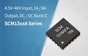 4.5V~40V Input, 1A / 6A Output, DC / DC Buck IC - SCM13xxA Series