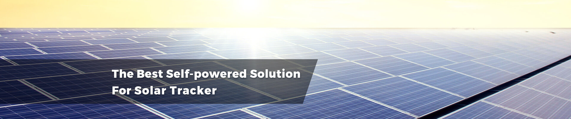 The Best Self-powered Solution For Solar Tracker/Tracking System